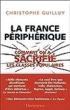 La France Peripherique, Comment on a sacrifié les classes populaires - FLAMMARION - 17/09/2014