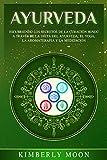Ayurveda: Descubriendo los secretos de la curación hindú a través de la dieta del Ayurveda, el yoga, la aromaterapia y la meditación