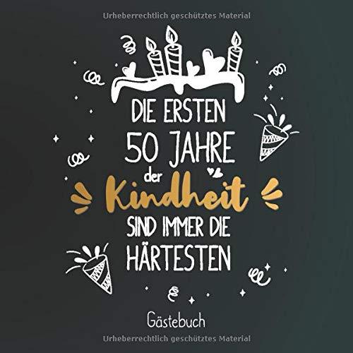 Die ersten 50 Jahre der Kindheit sind immer die Härtesten: Gästebuch zum 50.Geburtstag für Mann oder Frau / 50 Jahre Gästebuch als Deko & Geschenk / Buch zum Eintragen für Wünsche und Fotos der Gäste