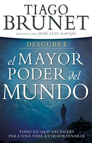 Descubre el Mayor Poder del Mundo: Todo lo que necesitas para una vida extraordinaria (Spanish Edition)