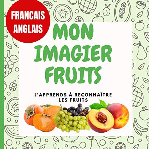 Mon imagier fruit bilingue Français/Anglais: J'apprends à reconnaître les fruits