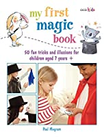 My First Magic Book: 50 fun tricks and illusions for children aged 7 years + (My First.......book)