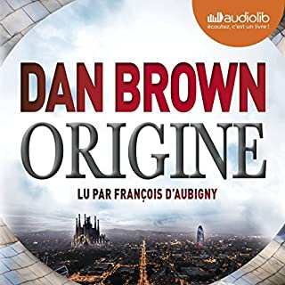 Origine     Robert Langdon 5              Written by:                                                                                                                                 Dan Brown                               Narrated by:                                                                                                                                 François d'Aubigny                      Length: 15 hrs and 24 mins     60 ratings     Overall 4.6