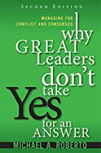 Why Great Leaders Don't Take Yes for an Answer: Managing for Conflict and Consensus (paperback) (2nd Edition)