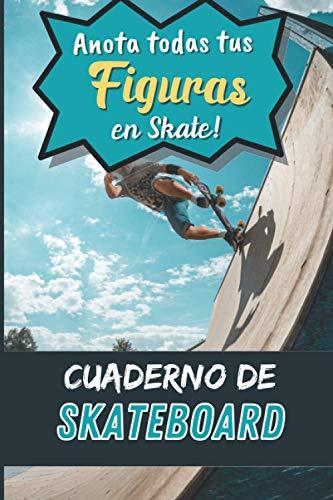 Cuaderno de Skateboard: Anota todas tus figuras en skate para progresar | libro de entrenamiento de skateboarding freestyle | ejercicios de y ... chicas adolescentes adultos| IDEA DE REGALO