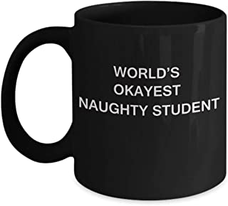 Gifts gor college students - World's Okayest Naughty Student - Porcelain Black Funny Coffee Mug & Gifts for Students 11 OZ - Funny Gifts Ideas