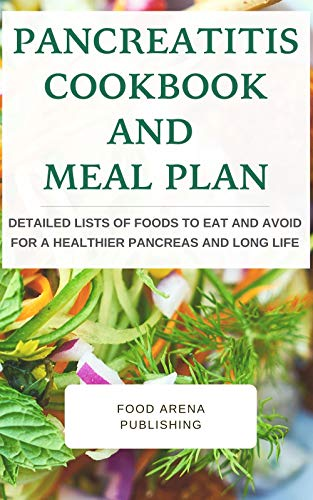Pancreatitis Cookbook And Meal Plan : Detailed Lists Of Foods To Eat And Avoid For A Healthier Pancreas And Long Life (English Edition)