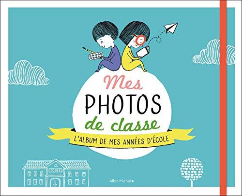 Mes photos de classe : L'album souvenir de mes années d'école
