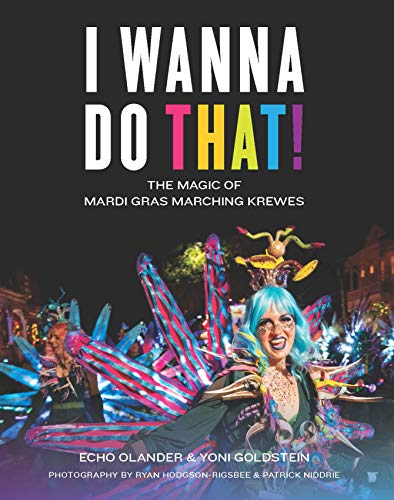 Compare Textbook Prices for I Wanna Do That!: The Magic of Mardi Gras Marching Krewes  ISBN 9781733634151 by Olander, Echo,Goldstein, Yehonathan,Hodgson-Rigsbee, Ryan,Niddrie, Patrick