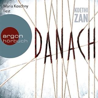 Danach                   Autor:                                                                                                                                 Koethi Zan                               Sprecher:                                                                                                                                 Maria Koschny                      Spieldauer: 9 Std. und 19 Min.     645 Bewertungen     Gesamt 4,3