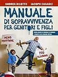 Manuale di sopravvivenza per genitori e figli. Come gestire le tensioni in famiglia e favorire una crescita serena