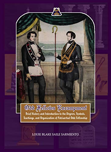 Odd Fellows Encampment: Brief History and Introduction to the Degrees, Teachings, Symbols and organization of Patriarchal Odd Fellowship (English Edition)