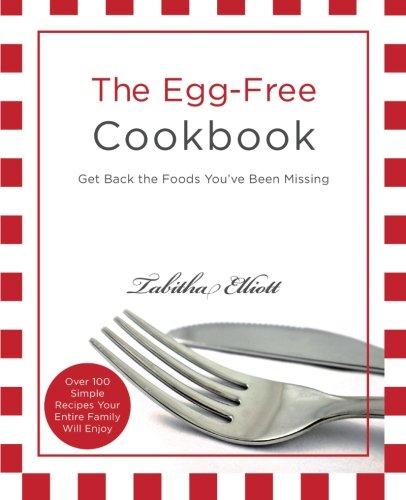 The Egg-Free Cookbook: Get Back the Foods You've Been Missing