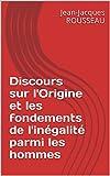 Discours sur l'Origine et les fondements de l'inégalité parmi les hommes - Format Kindle - 1,70 €