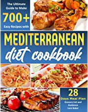 Mediterranean Diet Cookbook: The Ultimate Guide to Make 700+ Easy Recipes with 28 Days Meal Plan, Grocery List, and Guidance