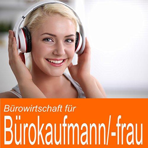 Bürowirtschaft für Bürokaufmann / Bürokauffrau                   Autor:                                                                                                                                 Ben Reichgruen                               Sprecher:                                                                                                                                 Daniel Wandelt                      Spieldauer: 52 Min.     2 Bewertungen     Gesamt 5,0
