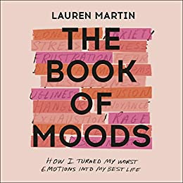 The Book of Moods: How I Turned My Worst Emotions Into My Best Life by [Lauren Martin]