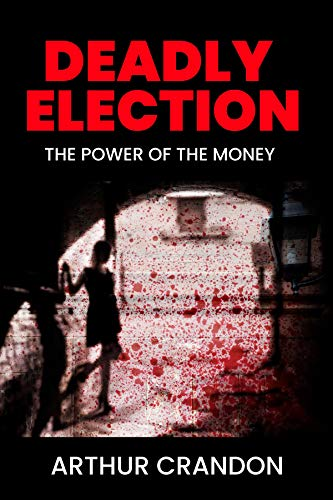 Book: Deadly Election - Spanish treasure makes the Presidency worth killing for (Asian Intrigue Book 1) by Arthur Crandon