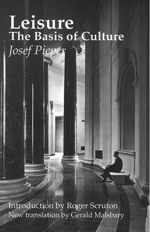 Leisure, The Basis Of Culture by Josef Pieper(November 15, 1998) Paperback