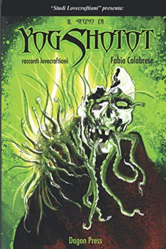 IL SEGNO DI YOG SHOTOT: Nuovi Racconti Lovecraftiani