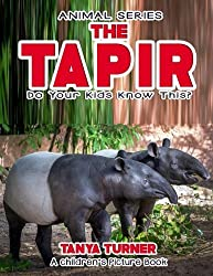 Image: THE TAPIR - Do Your Kids Know This? Children's Picture Book (Amazing Creature Series) (Volume 76) | Paperback: 28 pages | by Tanya Turner (Author). Publisher: CreateSpace Independent Publishing Platform (January 31, 2017)