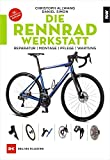 Die Rennradwerkstatt: Reparatur-Montage-Pflege-Wartung