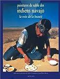 PEINTURES DE SABLE DES INDIENS NAVAJOS. La voie de la beauté