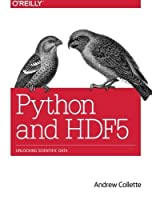 Python and HDF5: Unlocking Scientific Data by Andrew Collette(2013-11-11)