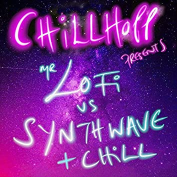 Chillhopp Presents: Mr Lofi Vs Synthwave and Chill