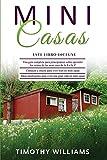 MINI CASAS: 3 en 1- Una guía completa para principiantes+ Consejos y trucos para vivir bien en mini casas+ Ideas inteligentes para vivir una gran vida en mini casas