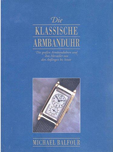 Balfour die klassische Armbanduhr die großen Armbanduhren und ihre Hersteller von den Anfängen bis heute, Parklandverlag, 192 Seiten, bebildert, 1996