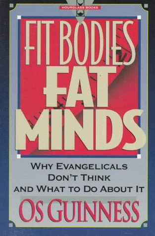 Fit Bodies Fat Minds:  Why Evangelicals Don't Think and What to Do About It (Hourglass Books)