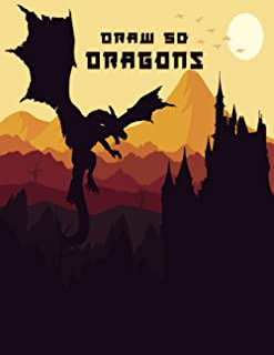 Draw 50 Dragons: How to Draw Dragons, How to Draw Dragons Book, Drawing Fantastic Dragons, Drawing Dragons for 10 Year Old...