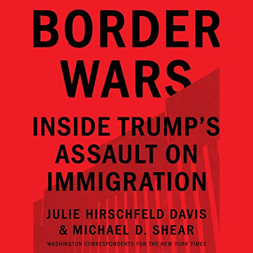 Border Wars Audiobook By Julie Hirschfeld Davis, Michael D. Shear cover art