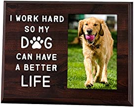 Elegant Signs Dog Dad or Dog Mom Picture Frame 4x6 - Dog Lover Gifts for Women or Men - I Work Hard So My Dog Can Have a Better Life Desk Decor