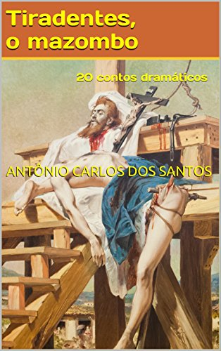 Tiradentes, o mazombo: 20 contos dramáticos (ThM-Theater Movement Livro 8)