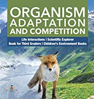 Organism Adaptation and Competition - Life Interactions - Scientific Explorer - Book for Third Graders - Children's Environment Books