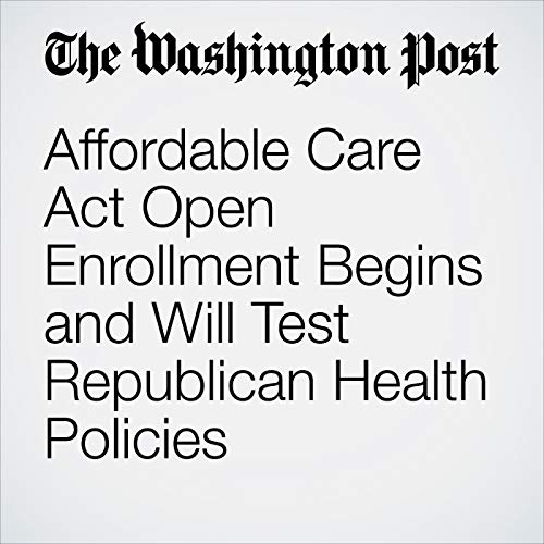 Affordable Care Act Open Enrollment Begins and Will Test Republican Health Policies audiobook cover art