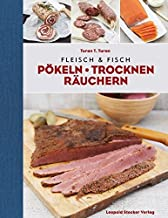 Fleisch & Fisch: Pökeln Trocknen Räuchern
