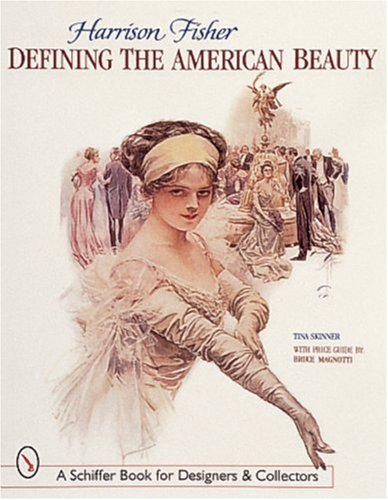 Skinner, T: Harrison Fisher: Defining the American Beauty (Schiffer Book for Collectors and Designers)