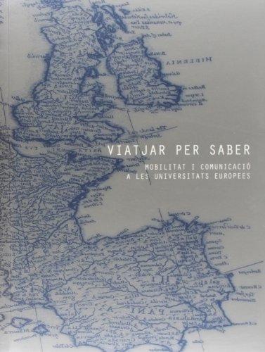 Viatjar per saber : mobilitat i comunicació a les universitats europees : a propòsit del 25 aniversari del conveni entre la Universitat de València i ... europees (Catàlegs d'exposicions)