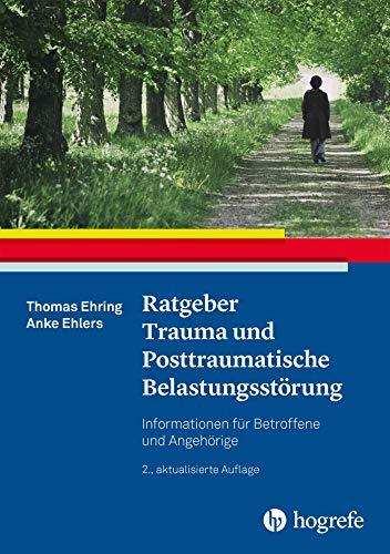 Ratgeber Trauma und Posttraumatische Belastungsstörung (Ratgeber zur Reihe »Fortschritte der Psychotherapie«)