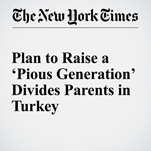 Plan to Raise a 'Pious Generation' Divides Parents in Turkey copertina
