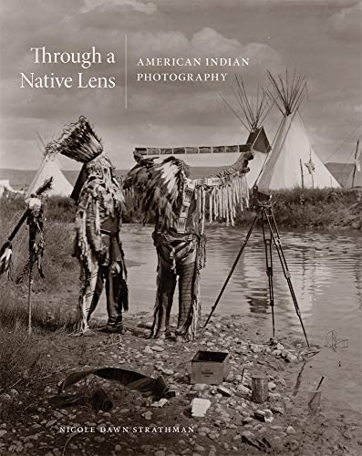 Through a Native Lens American Indian Photography Volume 37 The Charles M Russell Center Series product image