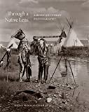 Through a Native Lens: American Indian Photography (Volume 37) (The Charles M. Russell Center Series on Art and Photography of the American West)