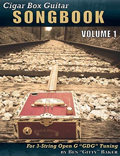 Cigar Box Guitar Songbook - Volume 1: 45 Songs Arranged for 3-string Open G