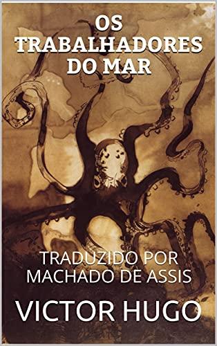OS TRABALHADORES DO MAR: TRADUZIDO POR MACHADO DE ASSIS