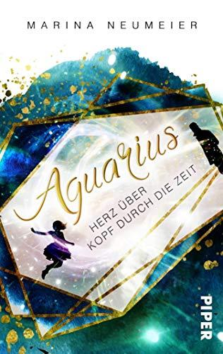 Aquarius – Herz über Kopf durch die Zeit: Roman von [Marina Neumeier]