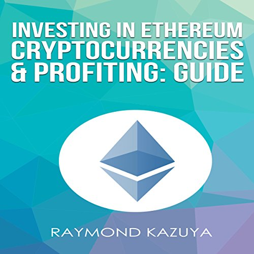 Investing In Ethereum Cryptocurrencies & Profiting Guide (Volume 3) audiobook cover art