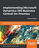 Implementing Microsoft Dynamics 365 Business Central On-Premise: Explore the capabilities of Dynamics NAV 2018 and Dynamics 365 Business Central and ... efficiently, 4th Edition (English Edition) - Roberto Stefanetti